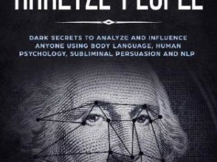 How to Analyze People-Dark Secrets to Analyze and Influence