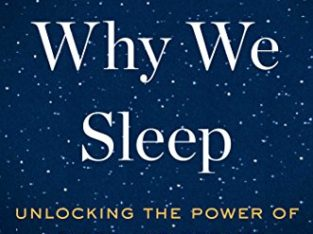 Why We Sleep: Unlocking the Power of Sleep and Dreams By Matthew
