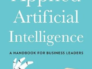 Applied Artificial Intelligence_ A Handbook For Business Leaders